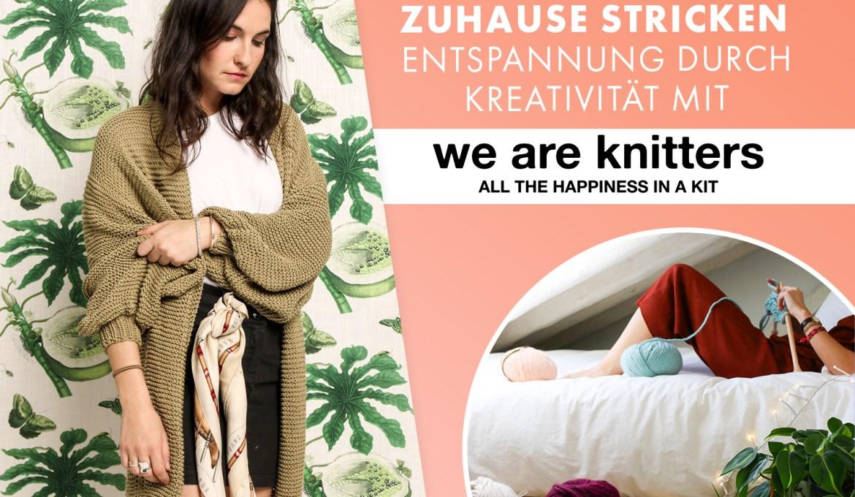 Zuhause Stricken – Entspannung durch Kreativität mit We Are Knitters