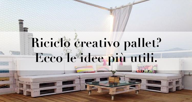 Riciclo creativo pallet ecco le idee pi utili for Riciclo bancali legno