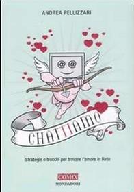 Chat-ti-amo. Strategie e trucchi per trovare l'amore in Rete
