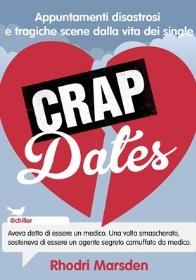 Crap dates. Appuntamenti disastrosi e tragiche scene dalla vita dei single