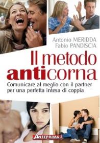 Il metodo anticorna. Comunicare al meglio con il partner per una perfetta intesa di coppia