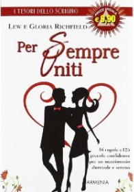 Per sempre uniti. 16 regole e 125 piccole confidenze per un matrimonio durevole e sereno