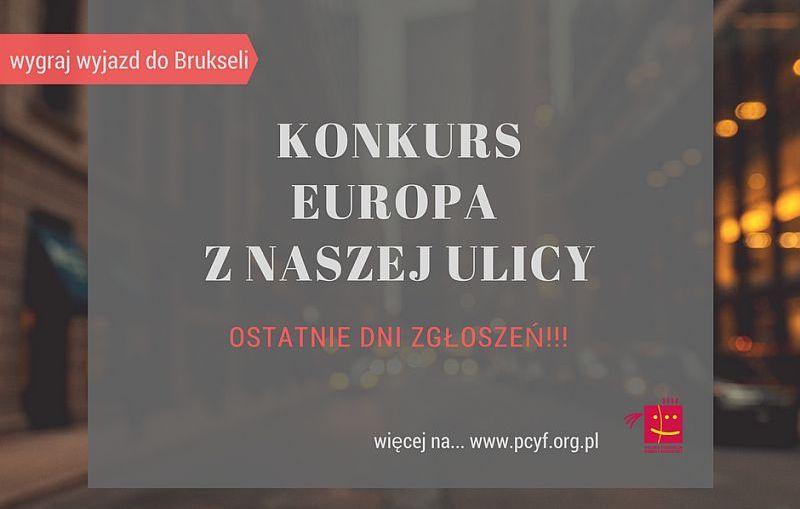 """Jeszcze tylko kilka dni zostało, aby zgłosić się do konkursu """"Europa z naszej ulicy"""" i wygrać wyjazd do Brukseli."""