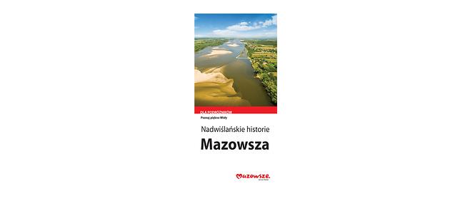 """""""Nadwiślańskie Historie Mazowsza – ludzie, pasje, miejsca, wydarzenia"""""""