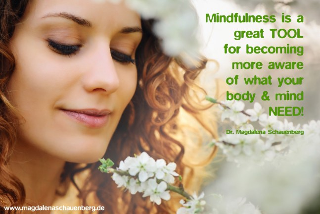 Mindfulness is a great tool for becoming more aware of what your body and mind need. Dr. Magdalena Schauenberg