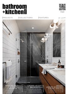 Bathroom + Kitchen Today – April/June 2019