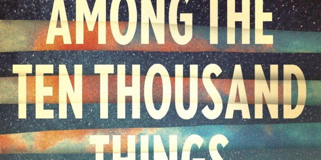 AMONG-THE-TEN-THOUSAND-THINGS-feature