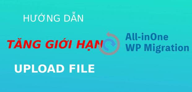 tang gioi han upload file all in one migration