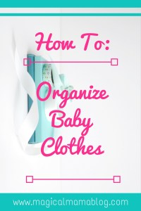 how to organize baby clothes magical mama blog mom clean family home