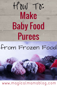 How To Make baby food purees from frozen food stages 1 2 and 3 magicalmamablog