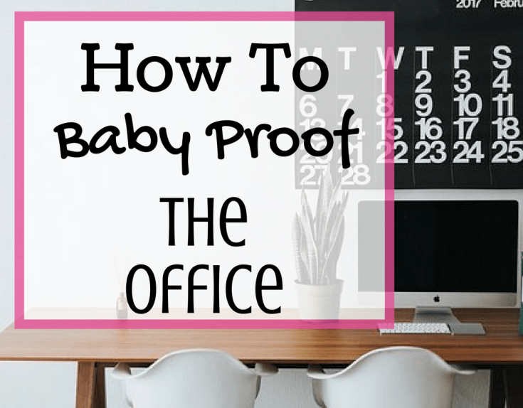 How To Baby Proof the Office by Magical Mama Blog