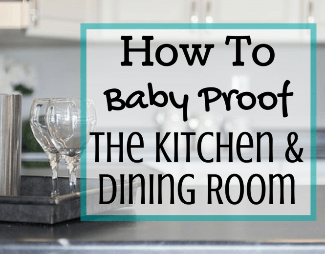 How To Baby Proof the Kitchen and Dining Room + Free Checklist