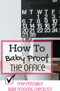 How To Baby Proof the Office - Magical Mama Blog - Free Printable Baby Proofing Checklist