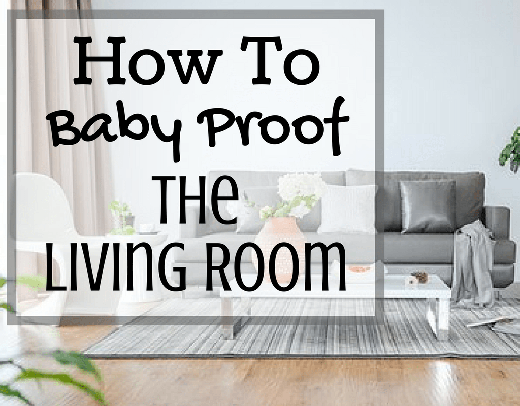 How To Baby Proof the Living Room - Magical Mama Blog