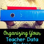 Organizing your Teacher Data Binder