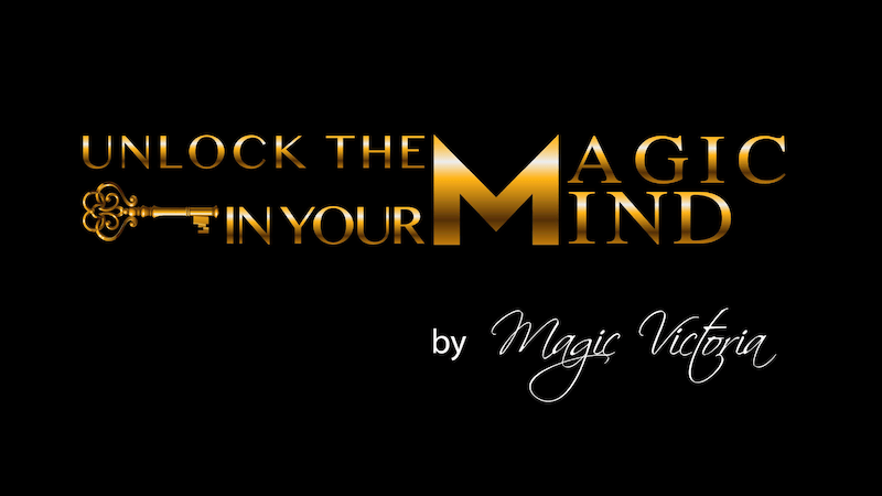Unlock the Magic in your Mind by MAGIC VICTORIA