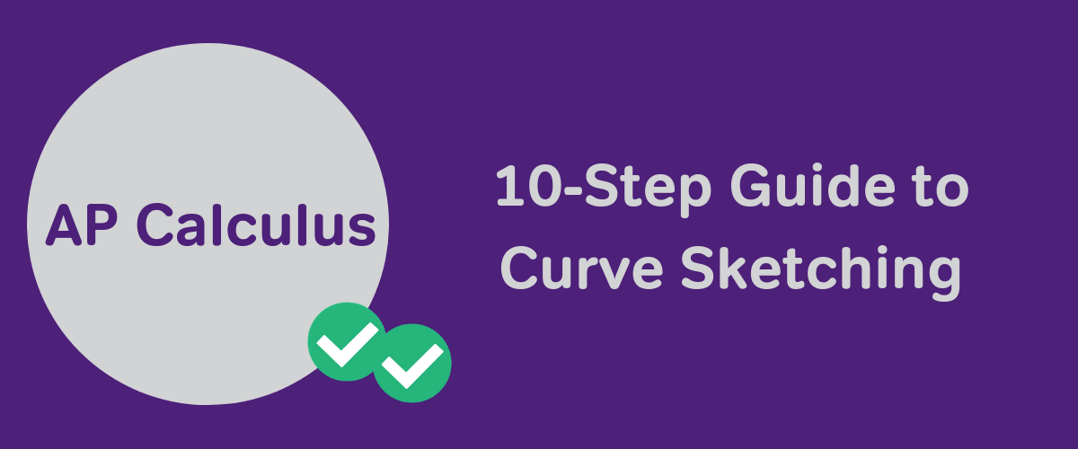 AP Calculus: 10-Step Guide to Curve Sketching - Magoosh Blog | High School