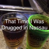 That Time I was Drugged in Nassau