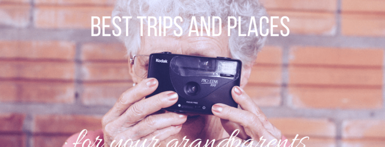 Best Trips and Places to Recommend to Your Grandparents