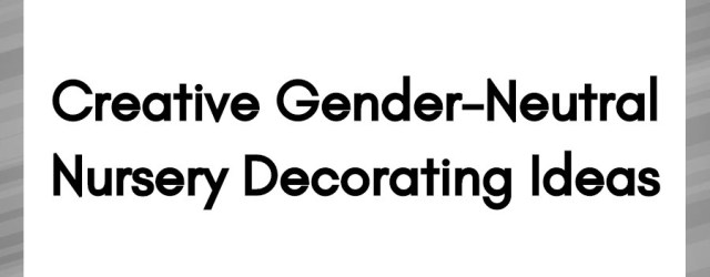 Creative Gender Neutral Nursery Decorating Ideas