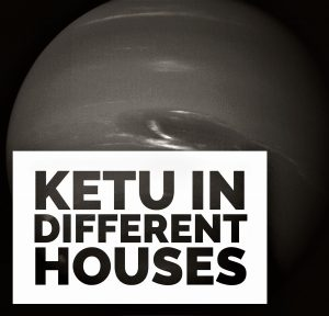 Ketu in Different Houses