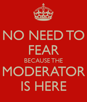 no-need-to-fear-because-the-moderator-is-here