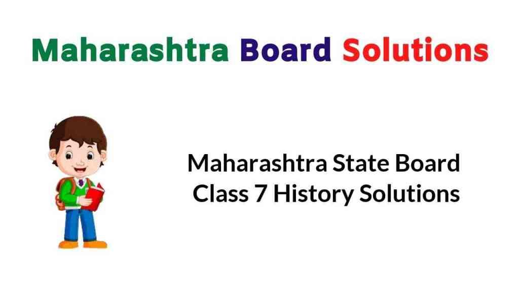 Maharashtra State Board Class 7 History Solutions