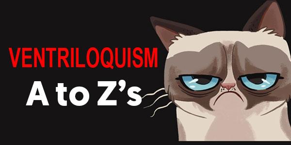 Ventriloquism A – Z