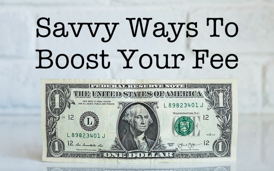 Savvy Ways To Boost Your Fee