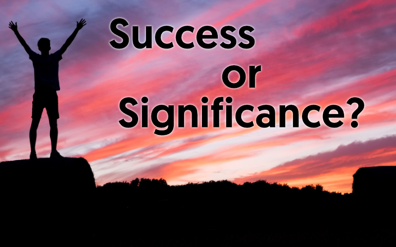 Success Or Significance?
