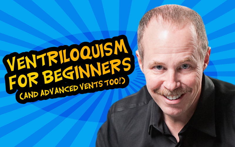 Ventriloquism For Beginners (And Advanced Vents Too!)