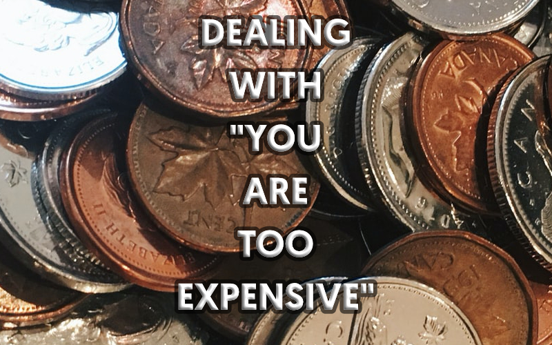 "Dealing With ""You Are Too Expensive"""