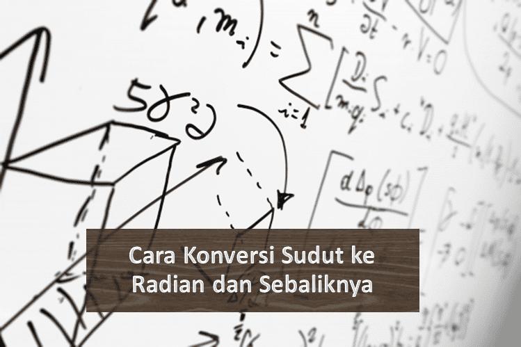 Cara Konversi Sudut ke Radian dan Sebaliknya