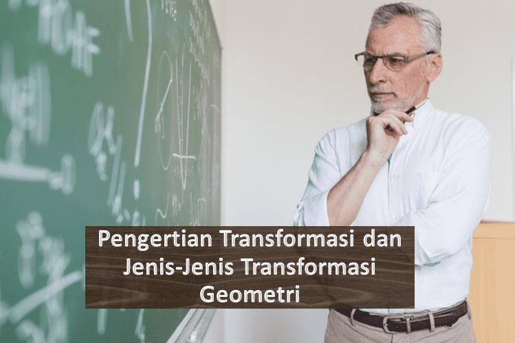 Pengertian Transformasi dan Jenis-Jenis Transformasi Geometri