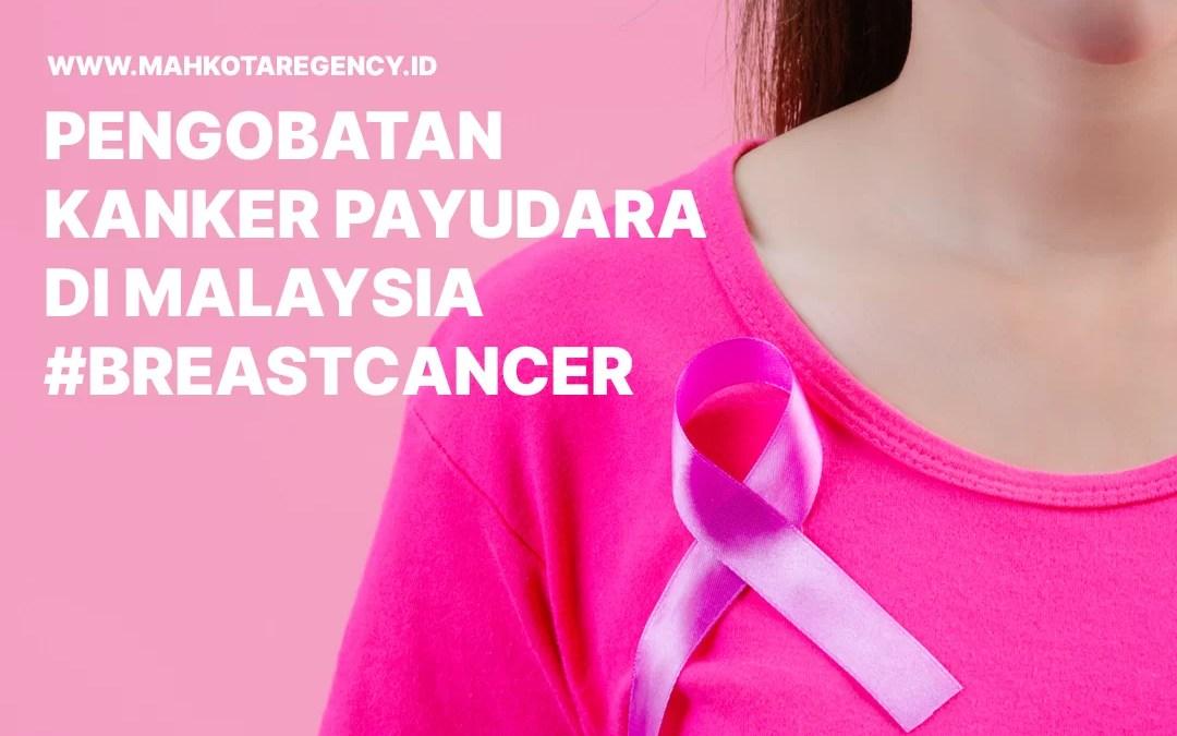 Pengobatan Kanker Payudara Di Malaysia