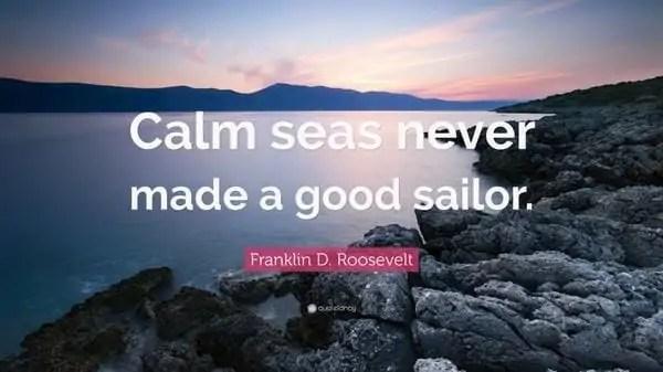 البحار الهادئة لا تصنع بحَّارًا جيِّدًا