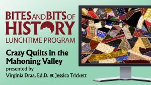 ONLINE - Bites & Bits of History: Crazy Quilts in the Mahoning Valley