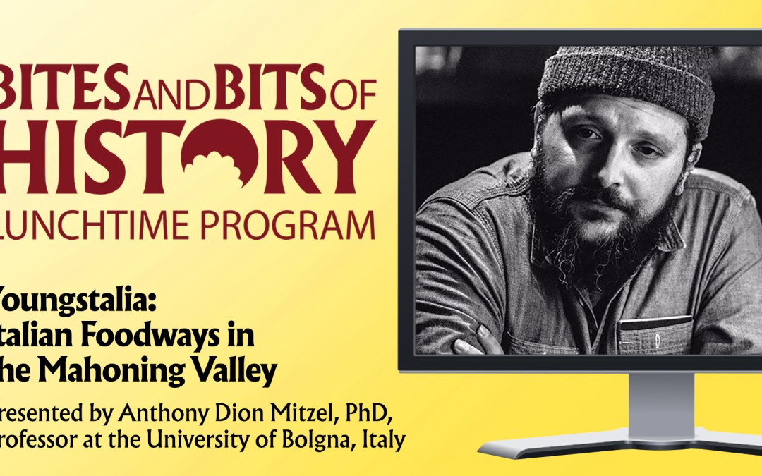ONLINE – Bites and Bits of HistoryYoungstalia: Italian Foodways in the Mahoning Valley