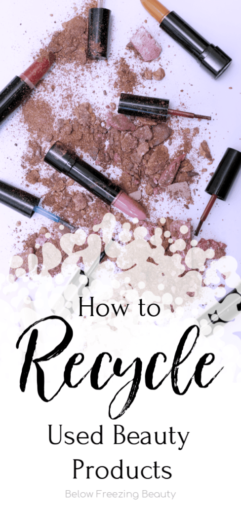 How To Recycle Makeup | Below Freezing Beauty