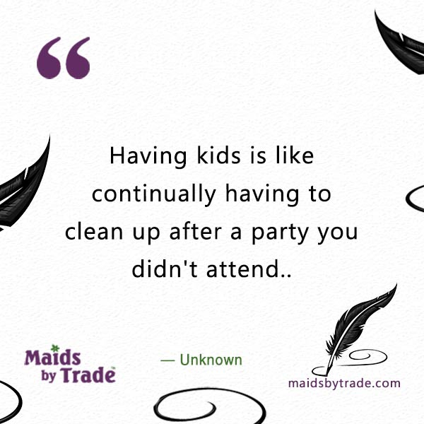Fabulous Party? Having kids is like con1tinually having to clean up after a party you didn't attend - dancing solo - fabulous party - savvy humor - funny quotes - cleaning quotes