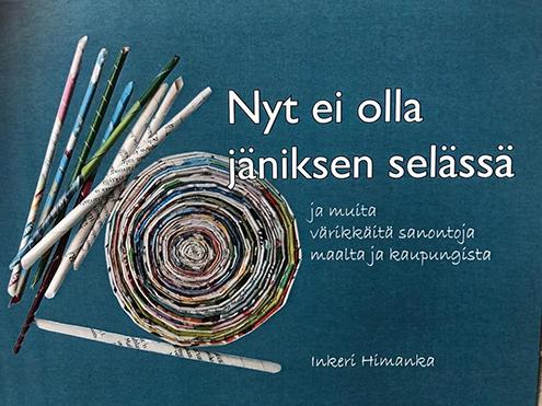 NYT EI OLLA JÄNIKSEN SELÄSSÄ - sanontoja ja sananlaskuja