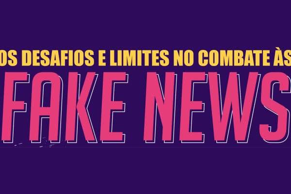 Desafios e limites no combate às Fake News
