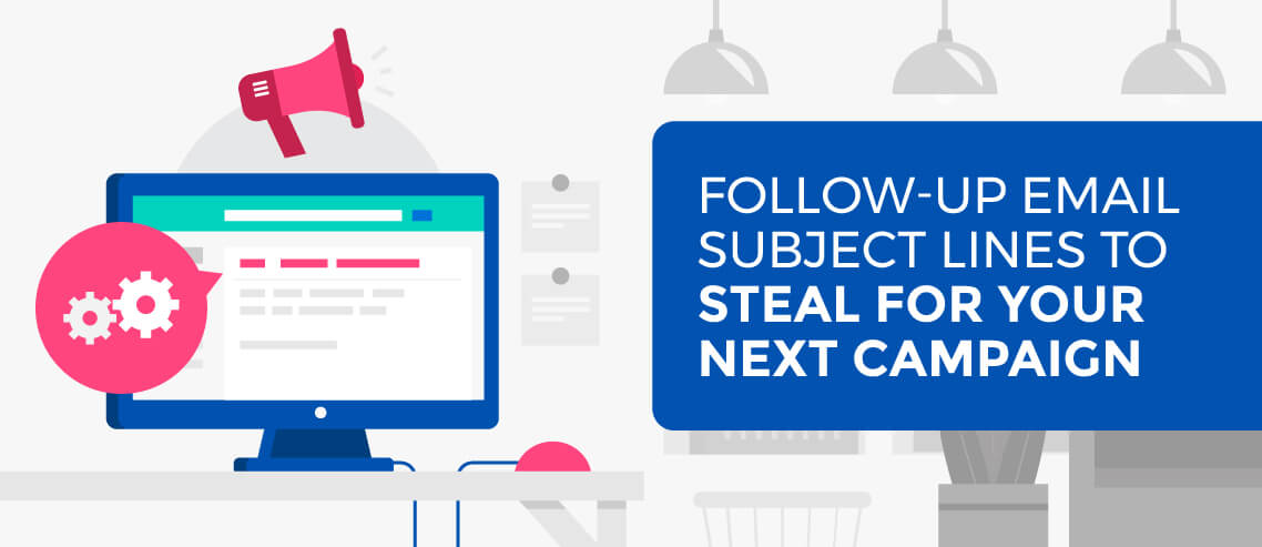 16 Follow Up Email Subject Lines To Steal For Your Next Campaign