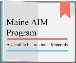 Maine AIM: Accessible Instructional Materials