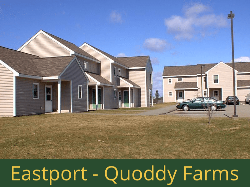 Eastport - Quoddy Farms: 24 units total – (2) 1 bedroom apartments, (15) 2 bedroom apartments, (3) 2 bedroom handicap accessible apartments, and (4) 3 bedroom apartments