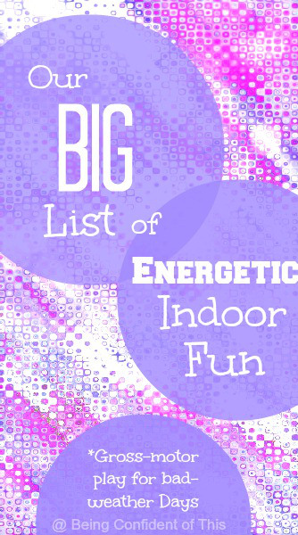 big list of energetic indoor fun, gross-motor activities for kids, bad weather, can't play outside