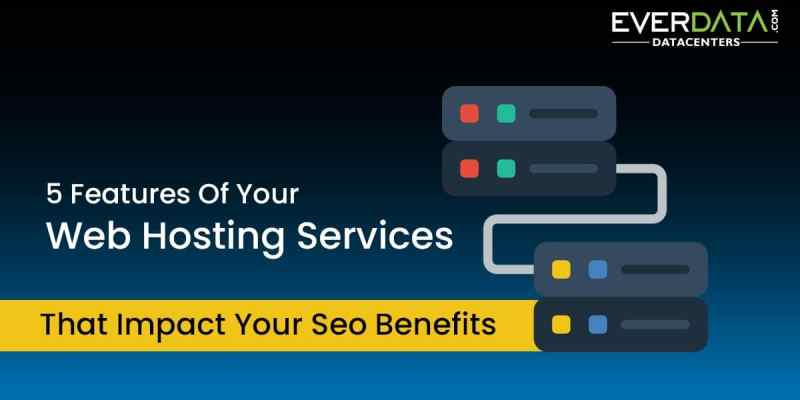 5 Features Of Your Web Hosting Services That Impact Your Seo Benefits