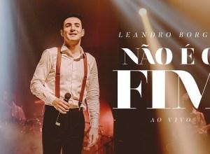 Não é o Fim - Leandro Borges
