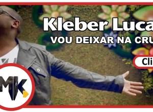 Vou Deixar na Cruz - Kleber Lucas
