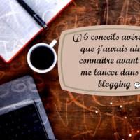 6 conseils avant de se lancer dans le blogging.